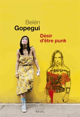 Désir d'être punk : roman / Belén Copegui | Gopegui, Belén (1963-....). Auteur