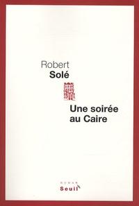 Robert Solé - Une soirée au Caire.
