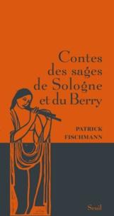 Patrick Fischmann - Contes des sages de Sologne et du Berry.