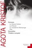 Agota Kristof - Romans, nouvelles, théâtre complet.
