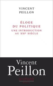 Vincent Peillon - Eloge du politique - Une introduction au XXIe siècle.