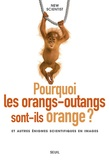 New Scientist - Pourquoi les orangs-outans sont-ils orange ? et autres énigmes scientifiques en images.