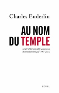 Charles Enderlin - Au nom du temple - Israël et l'irrésistible ascension du messianisme juif (1967-2013).