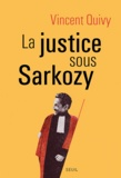 Vincent Quivy - La justice sous Sarkozy.