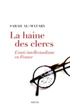 Sarah Al-Matary - La haine des clercs - L'anti-intellectualisme en France.