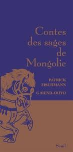 Patrick Fischmann et G Mend-Ooyo - Contes des sages de Mongolie.