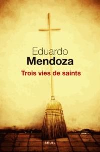 Eduardo Mendoza - Trois vies de saints.