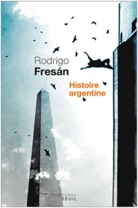 Rodrigo Fresan - Histoire argentine.