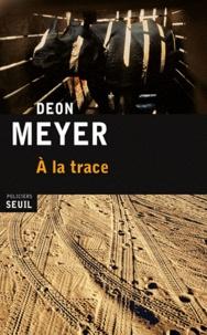 Deon Meyer - A la trace.