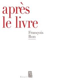 François Bon - Après le livre.