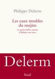 Les eaux troubles du mojito : et autres belles raisons d'habiter sur terre / Philippe Delerm   Delerm, Philippe (1950-....)