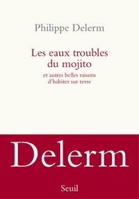 Philippe Delerm - Les eaux troubles du mojito - Et autres belles raisons d'habiter sur terre.