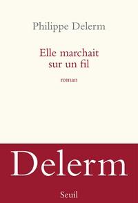 Philippe Delerm - Elle marchait sur un fil.