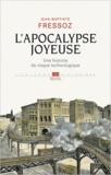 Jean-Baptiste Fressoz - L'apocalypse joyeuse - Une histoire du risque technologique.