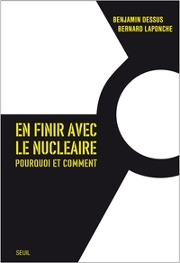 Benjamin Dessus et Bernard Laponche - En finir avec le nucléaire - Pourquoi et comment.