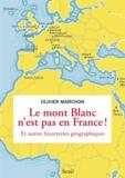 Olivier Marchon - Le Mont-Blanc n'est pas en France - Et autres bizarreries géographiques.