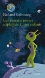 Roland Lehoucq - Les extraterrestres expliqués à mes enfants.