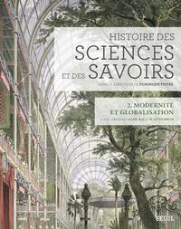 Kapil Raj et H. Otto Sibum - Histoire des sciences et des savoirs - Tome 2, Modernité et globalisation.