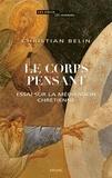 Christian Belin - Le corps pensant - Essai sur la méditation chrétienne.