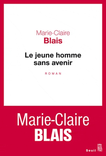 Le jeune homme sans avenir : roman / Marie-Claire Blais | Blais, Marie-Claire (1939-....). Auteur