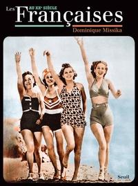 Dominique Missika - Les Françaises au XXe siècle.