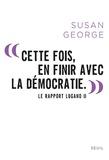 Susan George - Cette fois, en finir avec la démocratie - La Rapport Lugano II.