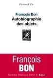 François Bon - Autobiographie des objets.