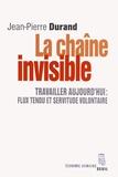 Jean-Pierre Durand - La Chaîne invisible - Travailler aujourd'hui : flux tendu et servitude volontaire.