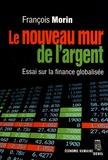 François Morin - Le nouveau mur de l'argent - Essai sur la finance globalisée.