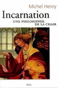 Michel Henry - Incarnation. - Une philosophie de la chair.