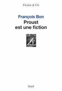 François Bon - Proust est une fiction.