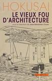Jean-Sébastien Cluzel et Christophe Marquet - Hokusai - Le vieux fou d'architecture.