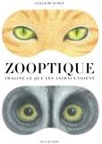 Zooptique : imagine ce que les animaux voient / Guillaume Duprat   Duprat, Guillaume. Auteur