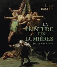 Tzvetan Todorov - La peinture des Lumières - De Watteau à Goya.