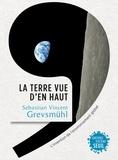 Sebastian Vincent Grevsmühl - La Terre vue d'en haut - L'invention de l'environnement global.