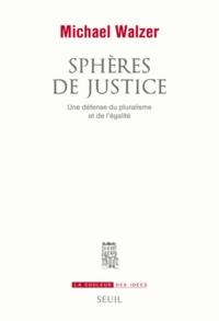 Michael Walzer - Sphères de justice - Une défense du pluralisme et de l'égalité.