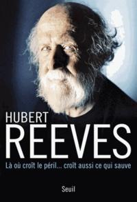 Hubert Reeves - Là où croit le péril... croît aussi ce qui sauve.
