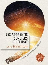 Clive Hamilton - Les apprentis sorciers du climat - Raisons et déraisons de la géo-ingénierie.