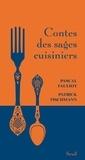 Pascal Fauliot et Patrick Fischmann - Contes des sages cuisiniers.
