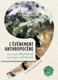 Christophe Bonneuil et Jean-Baptiste Fressoz - L'événement anthropocène - La Terre, l'histoire et nous.