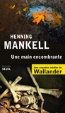 Une main encombrante / Henning Mankell | Mankell, Henning (1948-2015)