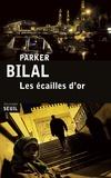 Les écailles d'or : roman / Parker Bilal | Bilal, Parker (1960-....). Auteur