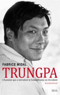 Fabrice Midal - Trungpa - L'homme qui a introduit le bouddhisme en Occident.