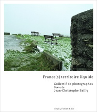 Jean-Christophe Bailly - France(s) territoire liquide.