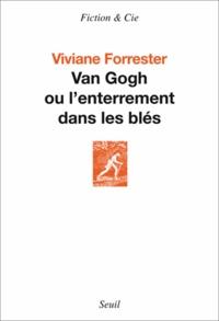 Viviane Forrester - Van Gogh ou l'enterrement dans les blés.