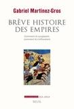 Gabriel Martinez-Gros - Brève histoire des empires - Comment ils surgissent, comment ils s'effondrent.