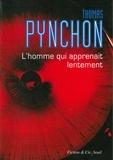 Thomas Pynchon - L'homme qui apprenait lentement.