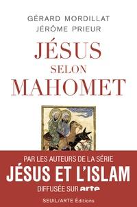 Gérard Mordillat et Jérôme Prieur - Jésus selon Mahomet.