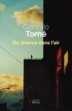 Gonzalo Torné - Du divorce dans l'air.
