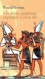 Pascal Vernus - Les dieux égyptiens expliqués à mon fils.